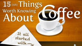 15ish Things Worth Knowing aboutcoffee